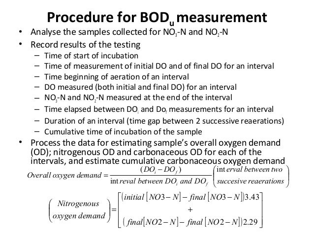 Procedure for BODu measurement • Analyse the samples collected for NO3-N and NO2-N • Record results of the testing – Time ...