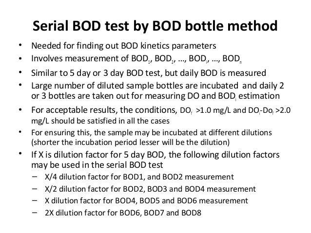 Serial BOD test by BOD bottle method • Needed for finding out BOD kinetics parameters • Involves measurement of BOD1, BOD2...