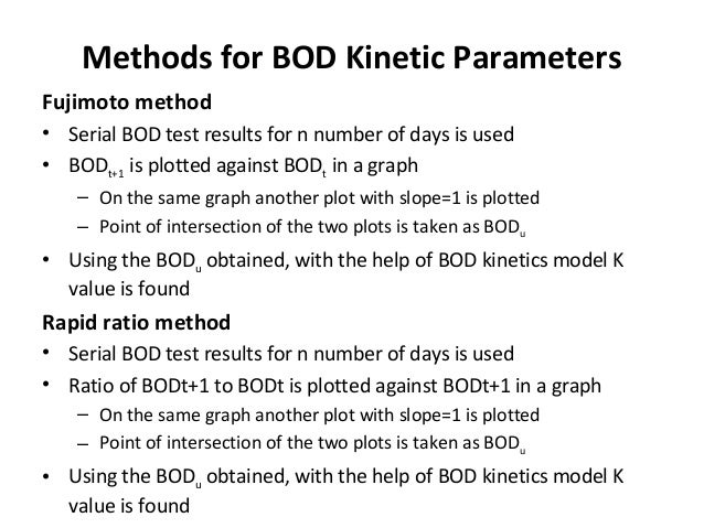 Methods for BOD Kinetic Parameters Fujimoto method • Serial BOD test results for n number of days is used • BODt+1 is plot...