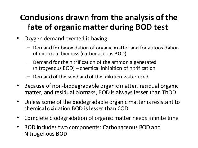 Conclusions drawn from the analysis of the fate of organic matter during BOD test • Oxygen demand exerted is having – Dema...