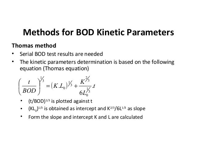 Methods for BOD Kinetic Parameters Thomas method • Serial BOD test results are needed • The kinetic parameters determinati...