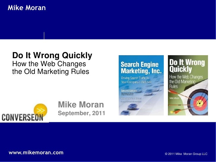 Do It Wrong QuicklyHow the Web Changesthe Old Marketing Rules<br />Mike MoranSeptember, 2011<br />