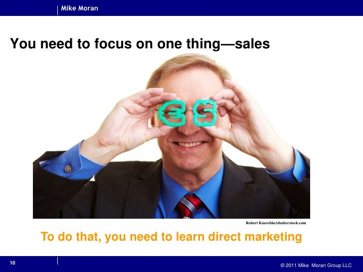 You need to focus on one thing—sales<br />10<br />Robert Kneschke/shutterstock.com<br />To do that, you need to learn dire...