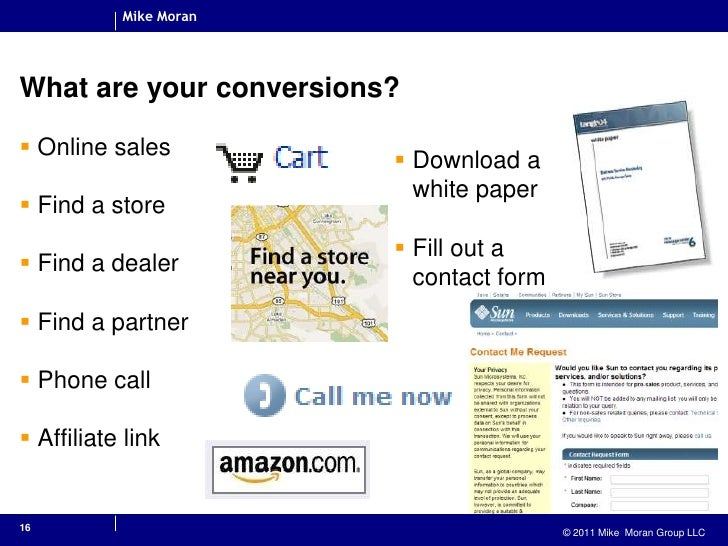 16<br />What are your conversions?<br />Online sales <br />Find a store<br />Find a dealer<br />Find a partner<br />Phone ...