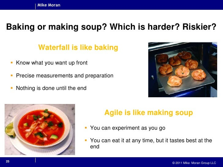 25<br />Baking or making soup? Which is harder? Riskier?<br />Waterfall is like baking<br />Know what you want up front<br...