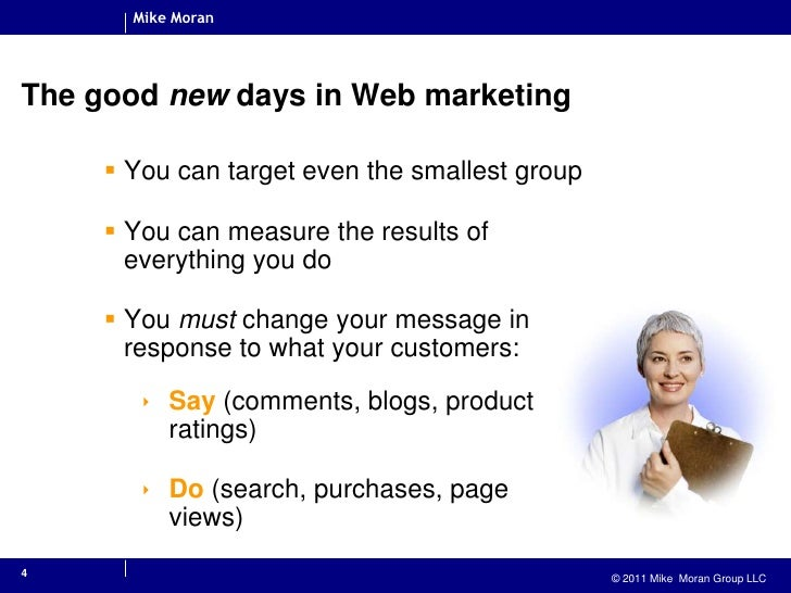 4<br />The good new days in Web marketing<br />You can target even the smallest group<br />You can measure the results of ...