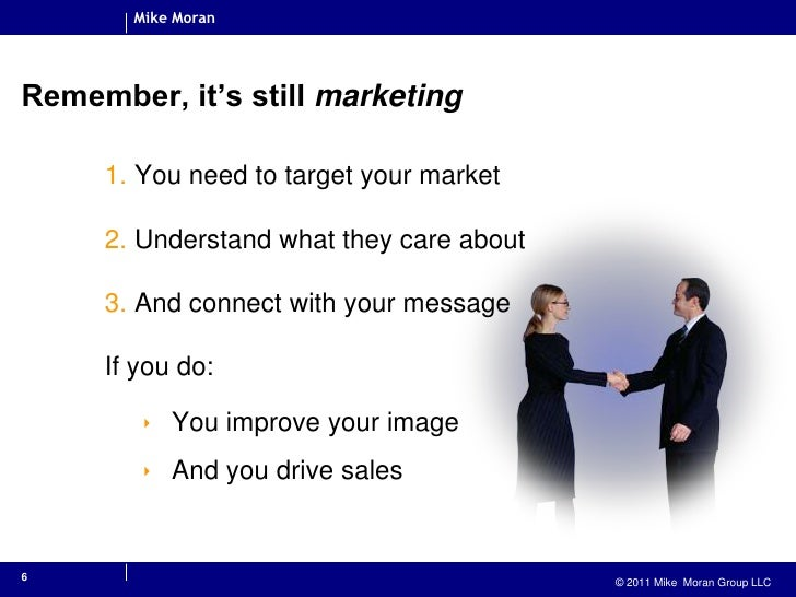 6<br />Remember, it's still marketing<br />You need to target your market<br />Understand what they care about<br />And co...
