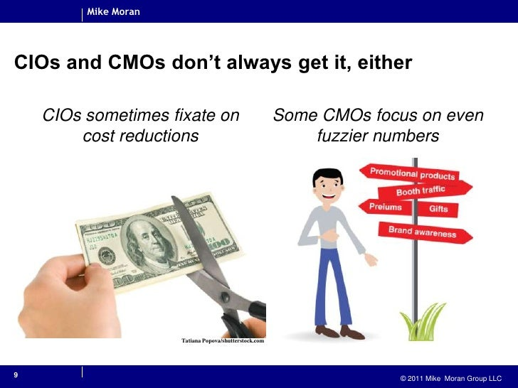 CIOs sometimes fixate on cost reductions<br />Some CMOs focus on even fuzzier numbers<br />9<br />CIOs and CMOs don't alwa...