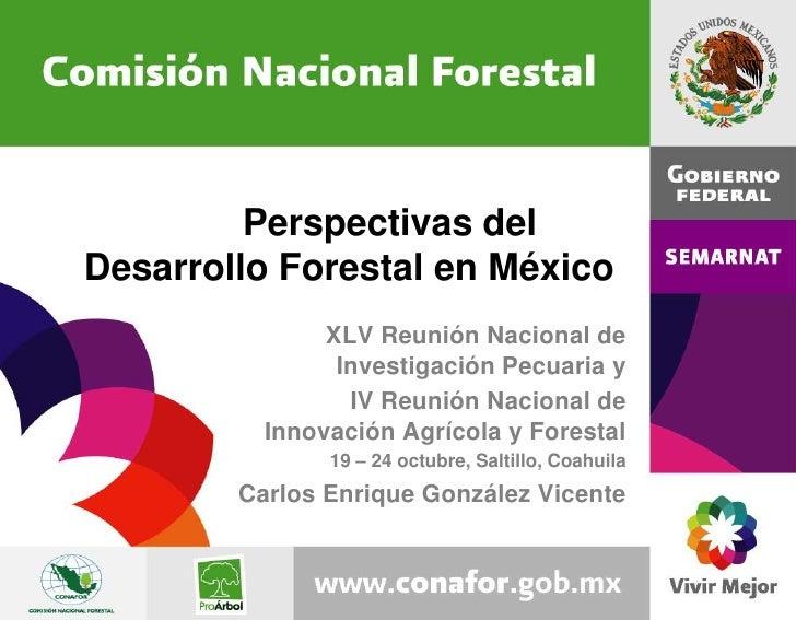 Perspectivas del Desarrollo Forestal en México<br />XLV Reunión Nacional de Investigación Pecuaria y<br />IV Reunión Nacio...