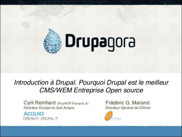 Introduction à Drupal. Pourquoi Drupal est le meilleur CMS/WEM Entreprise Open source Cyril Reinhard (@cyrilCR @acquia_fr)...