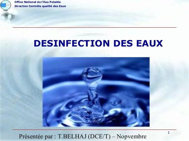 Présentée par : T.BELHAJ (DCE/T) – Nopvembre1Office National de l'Eau PotableDirection Contrôle qualité des EauxDESINFECTI...
