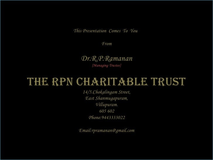 This Presentation  Comes  To  You  From Dr.R.P.Ramanan [Managing Trustee] The RPN Charitable Trust 14/5.Chokalingam Street...