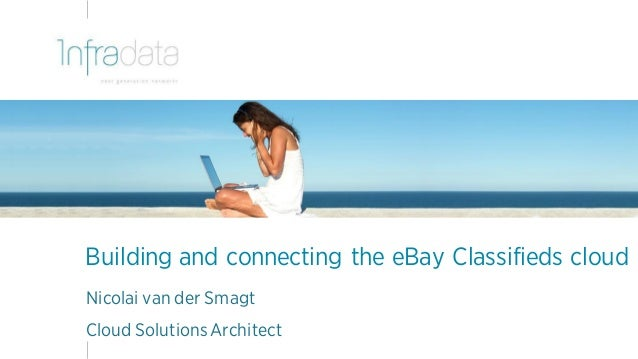 Building and connecting the eBay Classifieds cloud Nicolai van der Smagt Cloud Solutions Architect