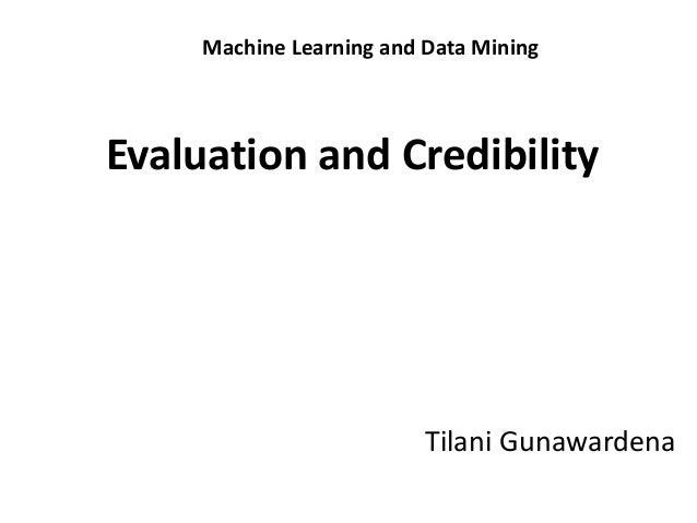 Tilani Gunawardena Machine Learning and Data Mining Evaluation and Credibility