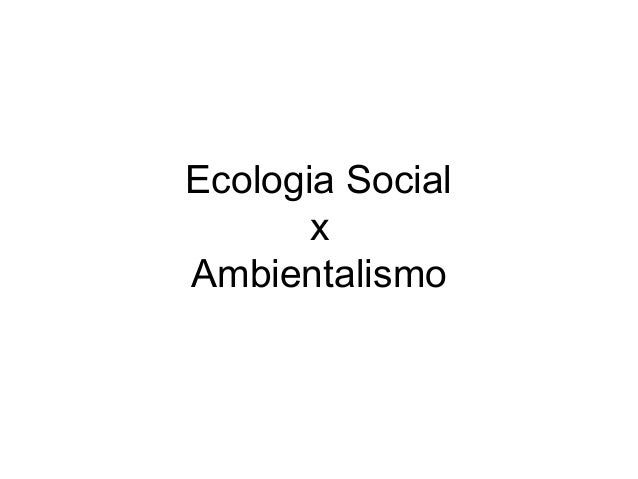 Ecologia Social x Ambientalismo