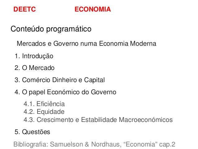 DEETC               ECONOMIAConteúdo programático Mercados e Governo numa Economia Moderna 1. Introdução 2. O Mercado 3. C...