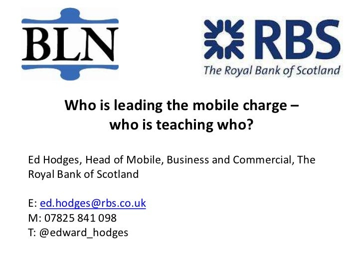 Who is leading the mobile charge –            who is teaching who?Ed Hodges, Head of Mobile, Business and Commercial, TheR...