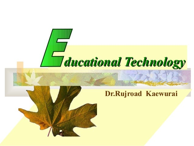 Dr.Rujroad Kaewurai ducational Technologyducational Technology