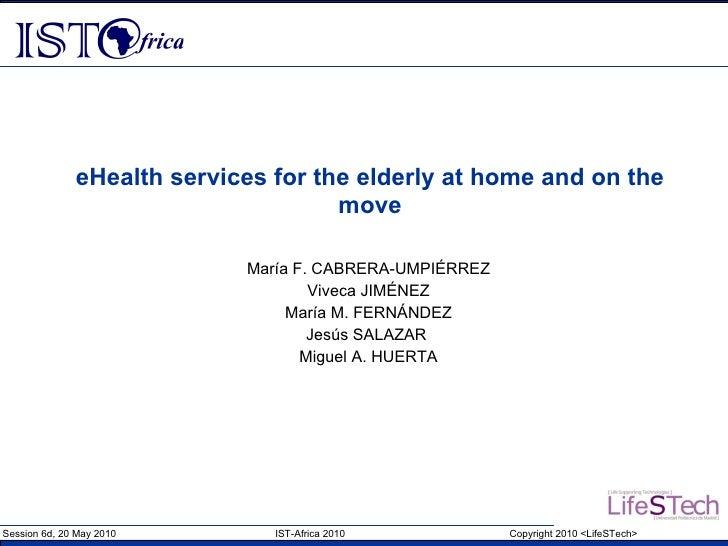 eHealth services for the elderly at home and on the move María F. CABRERA-UMPIÉRREZ Viveca JIMÉNEZ María M. FERNÁNDEZ Jesú...