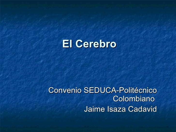 El Cerebro Convenio SEDUCA-Politécnico Colombiano  Jaime Isaza Cadavid