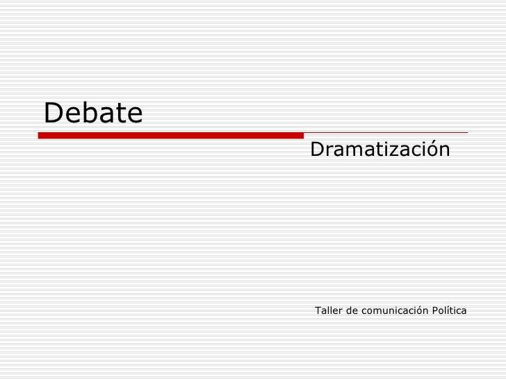Debate Dramatización Taller de comunicación Política