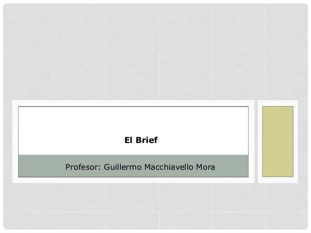 El BriefProfesor: Guillermo Macchiavello Mora
