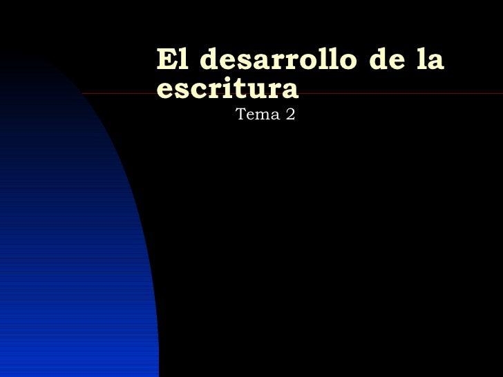 El desarrollo de la escritura Tema 2