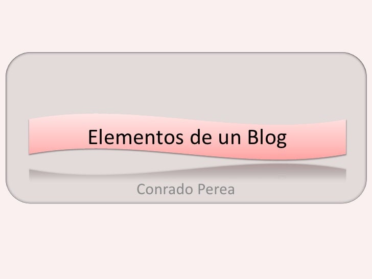 Elementos de un Blog      Conrado Perea