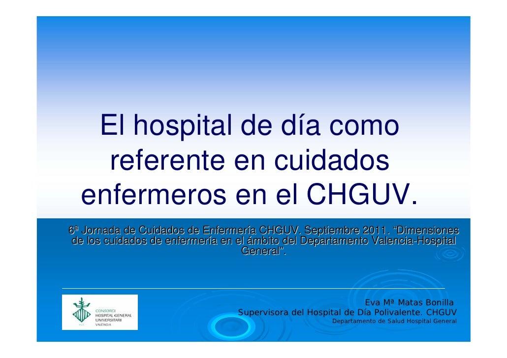 El hospital de día como    referente en cuidados  enfermeros en el CHGUV.6ª Jornada de Cuidados de Enfermería CHGUV. Septi...