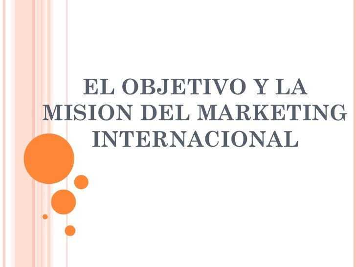 EL OBJETIVO Y LAMISION DEL MARKETING    INTERNACIONAL