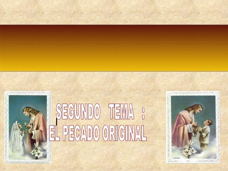 <ul><li>I  </li></ul>SEGUNDO  TEMA  : EL PECADO ORIGINAL