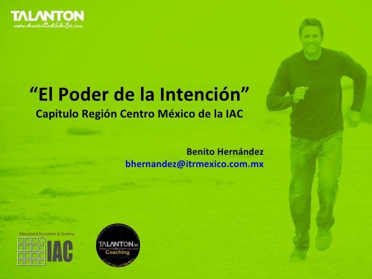"""""""El Poder de la Intención""""Capitulo Región Centro México de la IAC                           Benito Hernández              ..."""