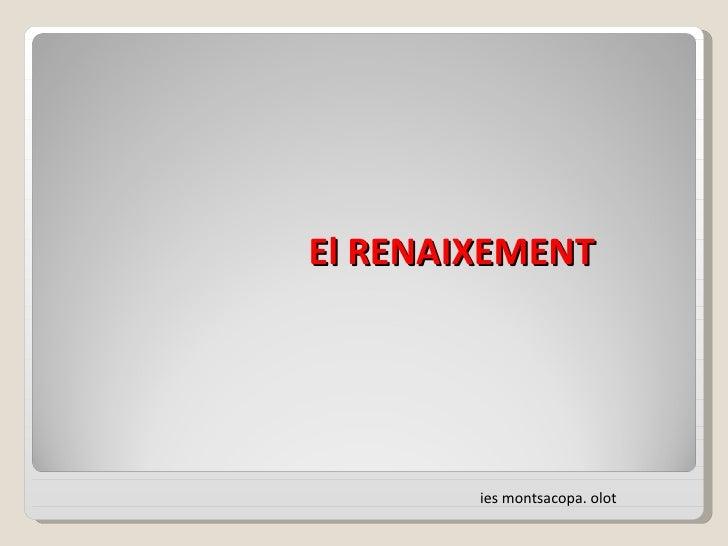El RENAIXEMENT  ies montsacopa. olot