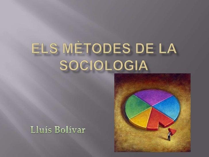 Els mètodes de la sociologia<br />Lluís Bolívar<br />