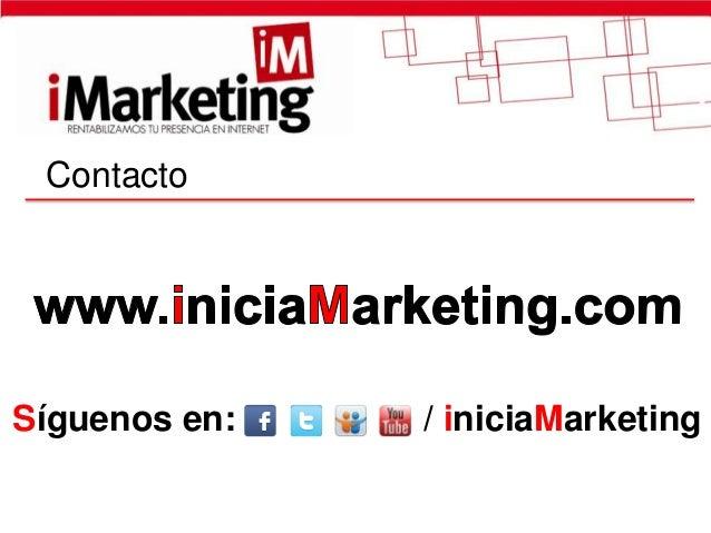 ContactoSíguenos en:   / iniciaMarketing