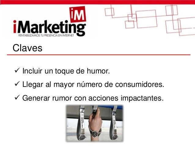 Claves Incluir un toque de humor. Llegar al mayor número de consumidores. Generar rumor con acciones impactantes.