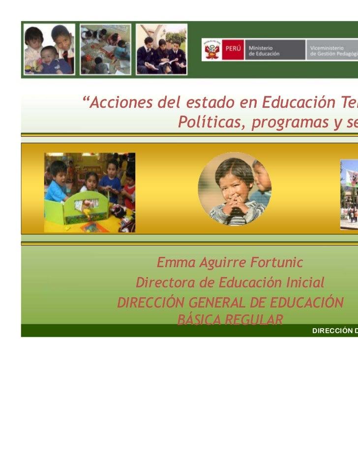 """""""Acciones del estado en Educación Temprana:            Políticas, programas y servicios""""          Emma Aguirre Fortunic   ..."""