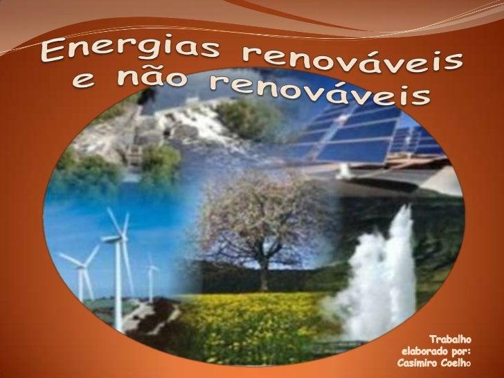 Energias renováveis e não renováveis <br />Trabalho elaborado por: Casimiro Coelho<br />