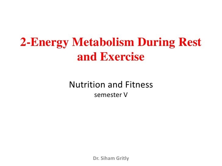 2-Energy Metabolism During Rest         and Exercise        Nutrition and Fitness              semester V              Dr....