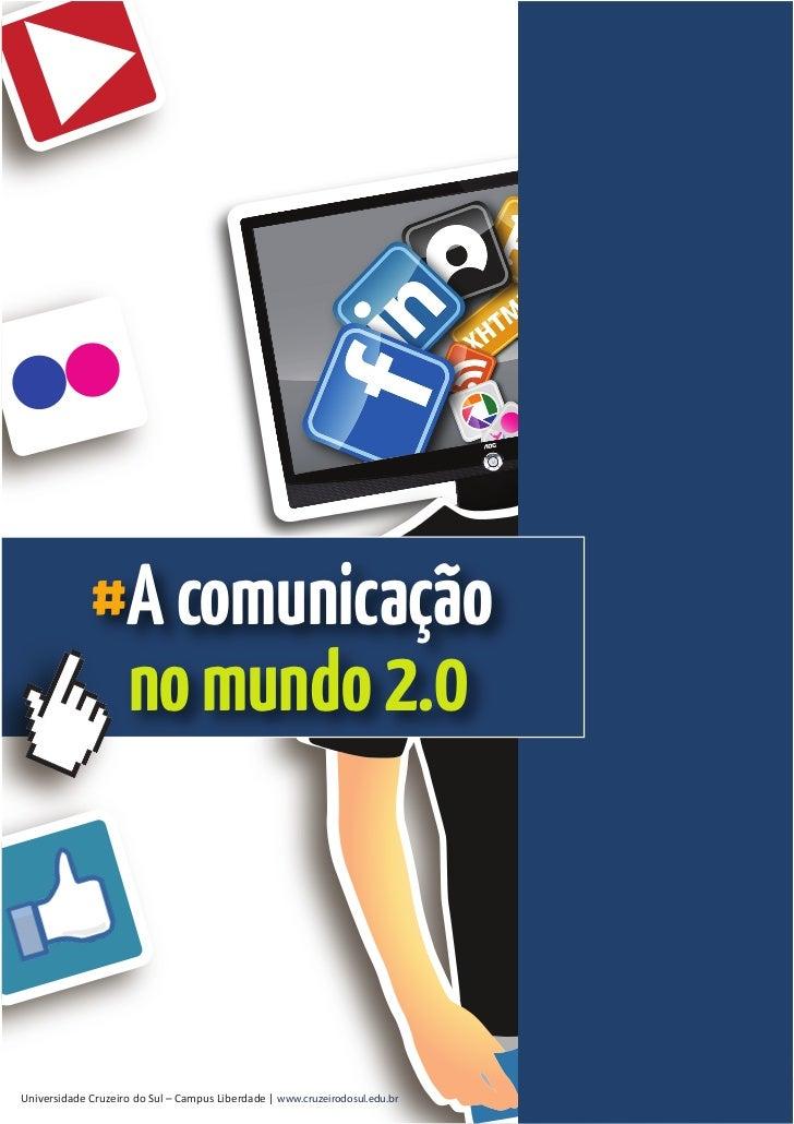 #A comunicação              no mundo 2.0Universidade Cruzeiro do Sul – Campus Liberdade | www.cruzeirodosul.edu.br