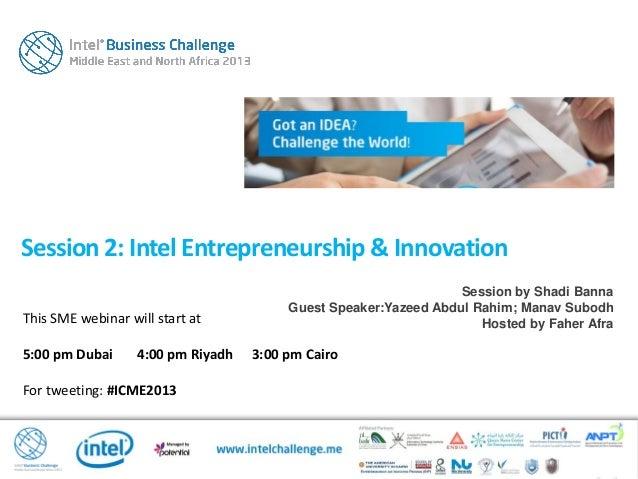 This SME webinar will start at5:00 pm Dubai 4:00 pm Riyadh 3:00 pm CairoFor tweeting: #ICME2013Session2: IntelEntrepreneur...