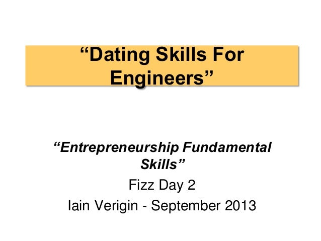 """Dating Skills For Engineers"" ""Entrepreneurship Fundamental Skills"" Fizz Day 2 Iain Verigin - September 2013"