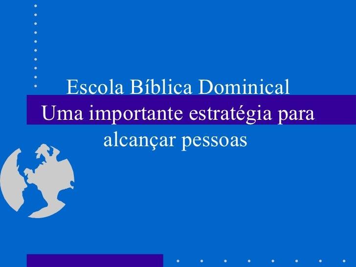 Escola Bíblica DominicalUma importante estratégia para      alcançar pessoas