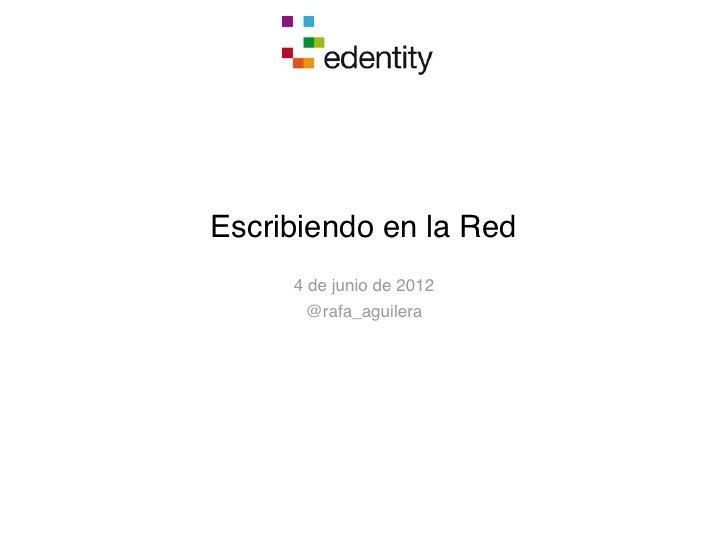 Escribiendo en la Red     4 de junio de 2012      @rafa_aguilera
