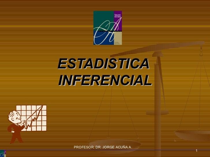 ESTADISTICAINFERENCIAL PROFESOR: DR. JORGE ACUÑA A.                                1