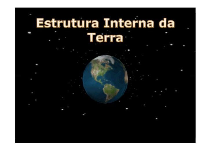 Hoje sabemos – no seu interior, a Terra tem       ROCHAS!