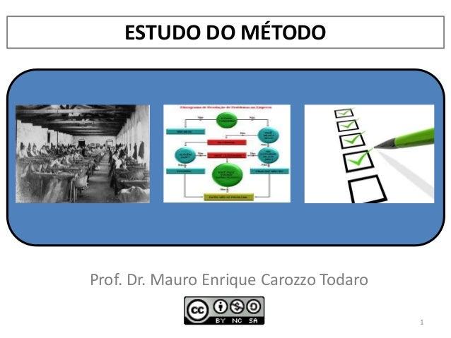 ESTUDO DO MÉTODO Prof. Dr. Mauro Enrique Carozzo Todaro 1