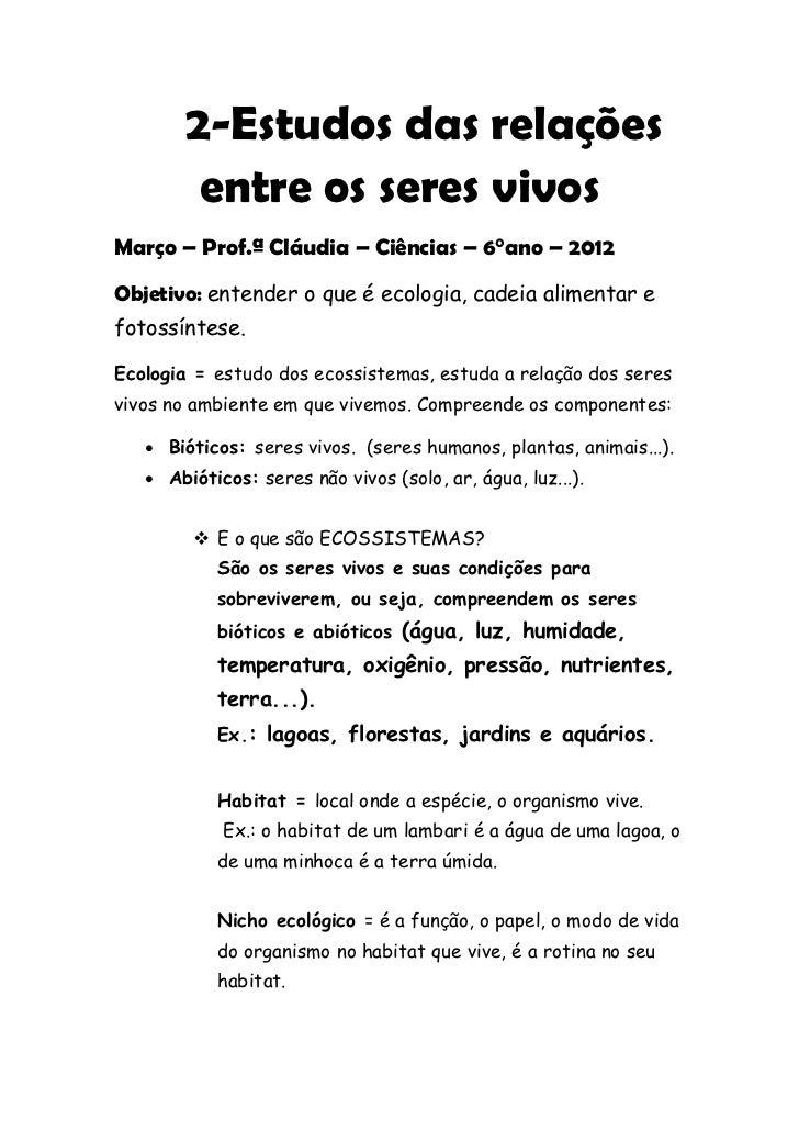 2-Estudos das relações         entre os seres vivosMarço – Prof.ª Cláudia – Ciências – 6°ano – 2012Objetivo: entender o qu...