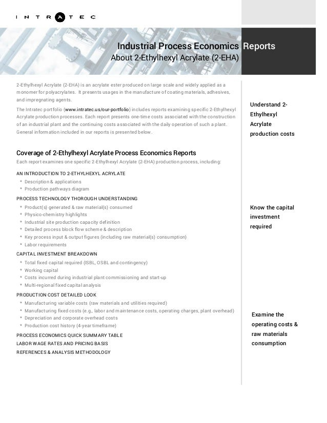 Know the capital investment required Examine the operating costs & raw materials consumption 2-Ethylhexyl Acrylate (2-EHA)...