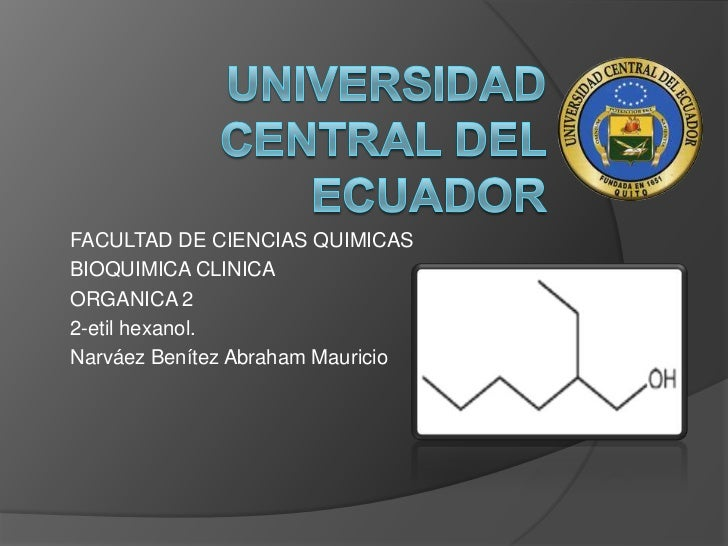 FACULTAD DE CIENCIAS QUIMICASBIOQUIMICA CLINICAORGANICA 22-etil hexanol.Narváez Benítez Abraham Mauricio